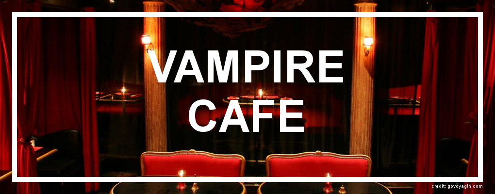 Vampire Cafe. Photo from govoyagin.com